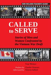 Called to Serve: Stories of Men and Women Confronted by the Vietnam War Draft