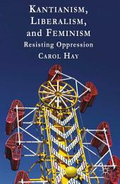 Kantianism, Liberalism, and Feminism: Resisting Oppression