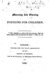 Morning and Evening Portions [of Scripture] for children