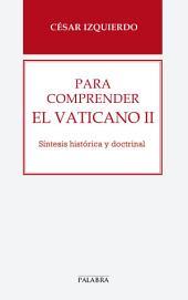 Para comprender el Vaticano II: Síntesis histórica y doctrinal