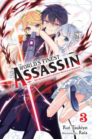The World s Finest Assassin Gets Reincarnated in Another World as an Aristocrat  Vol  3  light novel
