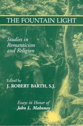 The Fountain Light: Studies in Romanticism and Religion : in Honor of John L. Mahoney