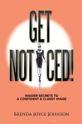 Get Noticed!: Insider Secrets to a Confident & Classy Image