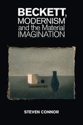 Beckett, Modernism and the Material Imagination