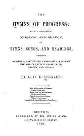The Hymns of Progress: Being a Compilation, Original and Select, of Hymns, Songs, and Readings, Designed to Meet a Part of the Progressive Wants of the Age in the Church, Grove, Hall, Lyceum and School