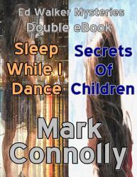 Ed Walker Mysteries Double Ebook Sleep While I Dance Secrets Of Children Book PDF
