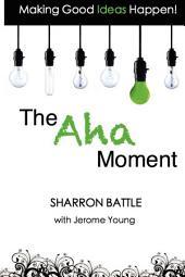 Making Good Ideas Happen!: The Aha Moment