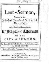 A Lent-Sermon, preached at the Cathedral Church of St. Paul, March 3. 1699/1700. Before the Right Honourable the Ld Mayor and Aldermen of the City of London