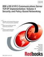 IBM z/OS V1R13 Communications Server TCP/IP Implementation: Volume 4 Security and Policy-Based Networking: Volume 4