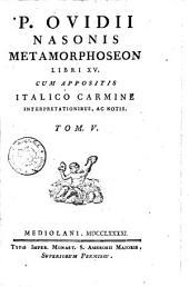P. Ovidii Nasonis Metamorphoseon libri 15. cum appositis italico carmine interpretationibus, ac notis. Tom. 1. [-5.]: Volume 1