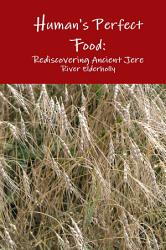 Human S Perfect Food Rediscovering Ancient Grain Jere Book PDF