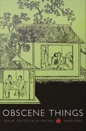 Obscene Things: Sexual Politics in Jin Ping Mei