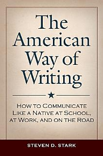 The American Way of Writing  How to Communicate Like a Native at School  at Work  and on the Road Book