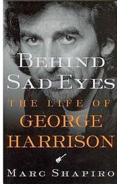 Behind Sad Eyes: The Life of George Harrison