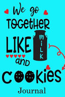 We Go Together Like Milk and Cookies Journal