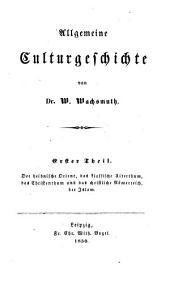 Allgemeine Culturgeschichte: Der heidnische Orient, das klassische Alterthum, das Christenthum und das christliche Römerreich, der Islam