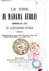 Le idee di Madama Aubray commedia in 4 atti di Alessandro Dumas (figlio)
