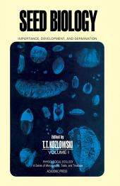 Seed Biology: Importance, Development, and Germination, Volume 1