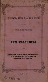 Voorwaarden van concessie voor den aanleg en de exploitatie van een spoorweg van Amsterdam over Hilversum en Amersfoort naar Zutphen met een zijtak van Hilversum naar Utrecht: Volume 1