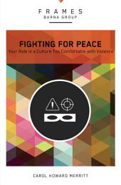 Fighting for Peace (Frames Series), eBook: Your Role in a Culture Too Comfortable with Violence