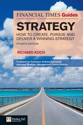 FT Guide to Strategy: How to create, pursue and deliver a winning strategy, Edition 4