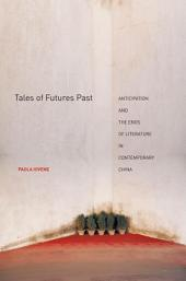 Tales of Futures Past: Anticipation and the Ends of Literature in Contemporary China