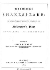 The Reference Shakespeare: A self-interpreting Edition of Shakespeares Plays containing 11600 References. Compiled by John B. Marsh