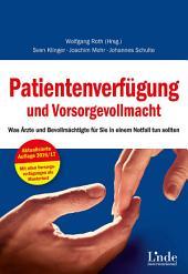 Patientenverfügung und Vorsorgevollmacht: Was Ärzte und Bevollmächtigte für Sie in einem Notfall tun sollten