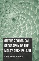 On the Zoological Geography of the Malay Archipelago PDF