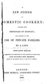 A New System of Domestic Cookery: Founded Upon Principles of Economy and Adapted to the Use of Private Families