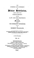 The Evidence and Authority of Divine Revelation  Being a View of the Testimony of the Law and the Prophets to the Messiah  with the Subsequent Testimonies  By Robert Haldane  Vol  1    2   PDF