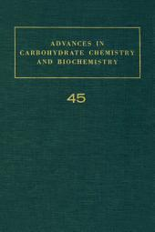 Advances in Carbohydrate Chemistry and Biochemistry: Volume 45