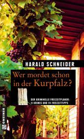 Wer mordet schon in der Kurpfalz?: 11 Krimis und 111 Freizeittipps