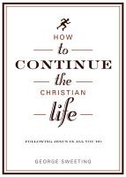 How to Continue the Christian Life PDF