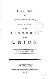 Letter to Joshua Spencer, Esq. Occasioned by His Thoughts on an Union: Volume 7