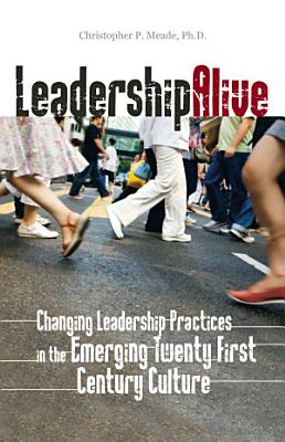 Leadership Alive  Changing Leadership Practices in the Emerging 21st Century Culture