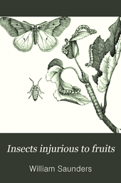 Insects Injurious to Fruits: Volume 0