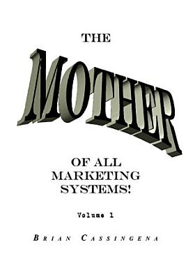 The Mother of All Marketing Systems Volume 1