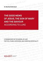 THE GOOD NEWS OF JESUS  THE SON OF MARY AND THE SAVIOUR ACCORDING TO LUKE PDF