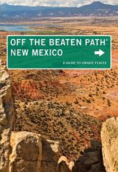New Mexico Off the Beaten Path®: A Guide to Unique Places, Edition 10