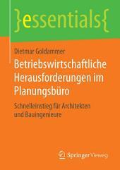 Betriebswirtschaftliche Herausforderungen im Planungsbüro: Schnelleinstieg für Architekten und Bauingenieure