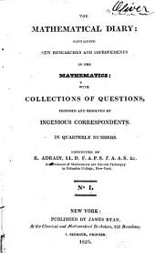 The Mathematical Diary: Containing Collections of Original Questions, Proposed and Resolved by Ingenious Correspondents, Volume 1