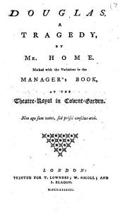 Douglas. A Tragedy, by Mr. Home. Marked with the Variations in the Manager's Book, at the Theatre-Royal in Covent-Garden