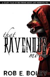 That Ravenous Moon: A Scary Tale of Red Riding Hood and Werewolves