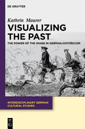 Visualizing the Past: The Power of the Image in German Historicism