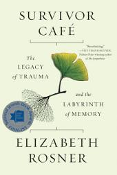 Survivor Café: The Legacy of Trauma and the Labyrinth of Memory