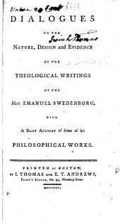 Dialogues on the nature, design and evidence of the theological writings of ... E. Swedenborg. By J. Clowes. With a brief account of some of his philosophical works (from Hurd's History of all religions).