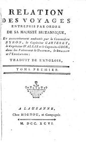 Relation des voyages entrepris par ordre de Sa Majesté Britannique et successivement exécutés par le commodore Byron, le capitaine Carteret, le capitaine Wallis et le capitaine Cook dans les vaisseaux le Dauphin, le Swallow et l'Endeavour: Volumes 1 à 2