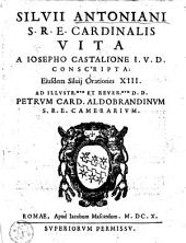 Silvii Antoniani S. R. E. Cardinalis vita a Iosepho Castalione conscripta : eiusdem Silvij Orationes XIII.