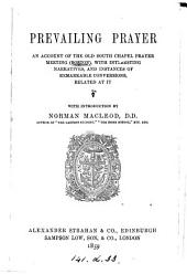 Prevailing prayer, an account of the Old South chapel prayer meeting, Boston, with intr. by N. Macleod